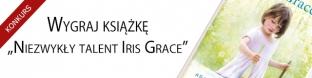 """Wygraj ksi��k� """"Niezwyk�y talent Iris Grace"""""""