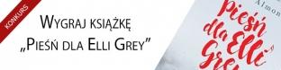 """Wygraj książkę """"Pieśń dla Elli Grey"""""""