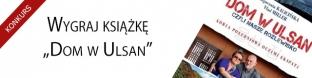 """Wygraj ksi��k� """"Dom w Ulsan"""""""