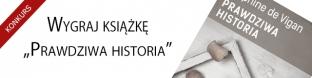 """Wygraj ksi��k� """"Prawdziwa historia"""""""