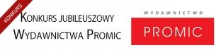 Konkurs jubileuszowy Wydawnictwa Promic