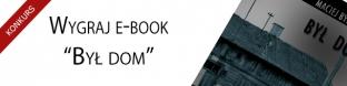 "Wygraj e-book ""By� dom"""
