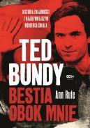 Okładka ksiązki - Ted Bundy. Bestia obok mnie. Historia znajomości z najsłynniejszym mordercą świata