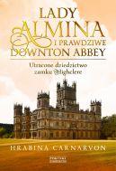 Okładka książki - Lady Almina i prawdziwe Downton Abbey. Utracone dziedzictwo zamku Highclere