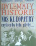 Okładka - Dylematy historii: nos Kleopatry, czyli co by było, gdyby...