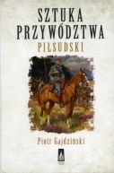 Okładka książki - Sztuka przywództwa. Piłsudski