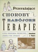 Okładka - Przerażające choroby i zabójcze terapie, czyli historia medycyny, jakiej nie znałeś