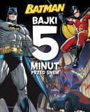 Okładka ksiązki - Batman. Bajki 5 minut przed snem