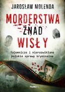Okładka książki - Morderstwa znad Wisły. Tajemnicze i nierozwikłane polskie sprawy kryminalne