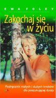 Okładka książki - Zakochaj się w życiu! Podręcznik dużych i małych kroków dla poszukującej duszy