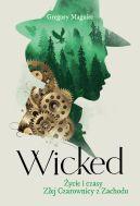Okładka - Wicked. Życie i czasy Złej Czarownicy z Zachodu