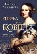 Okładka ksiązki - Europa jest kobietą. Romanse i miłości sławnych Europejek