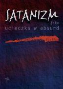 Okładka książki - Satanizm jako ucieczka w absurd