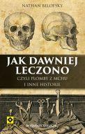 Okładka książki - Jak dawniej leczono, czyli plomby z mchu i inne historie