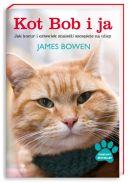 Okładka książki - Kot Bob i ja. Jak kocur i człowiek znaleźli szczęście na ulicy