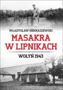 Okładka książki - Masakra w Lipnikach. Wołyń 1943