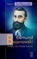 Okładka ksiązki - Edmund Bojanowski. Święty na nasze czasy