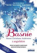 Okładka ksiązki - Baśnie Hansa Christiana Andersena z angielskim. Doskonal swój angielski na ponadczasowych opowieściach duńskiego baśniopisarza.