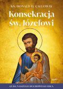 Okładka - Konsekracja św. Józefowi. Cuda naszego duchowego ojca