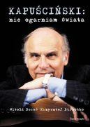 Okładka książki - Kapuściński. Nie ogarniam świata