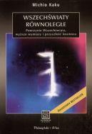 Okładka ksiązki - Wszechświaty równoległe. Stworzenie Wszechświata, wyższe wymiary i przyszłość kosmosu