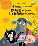 Okładka - O kocie malarzu, krowie biegaczce i prosiaku tancerzu