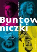Okładka ksiązki - Buntowniczki. Niezwykłe Polki, które robiły, co chciały