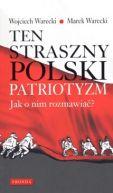 Okładka ksiązki - Ten straszny polski patriotyzm. Jak o nim rozmawiać?