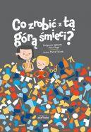 Okładka ksiązki - Co zrobić z tą górą śmieci?