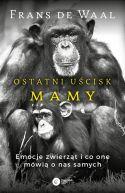 Okładka ksiązki - Ostatni uścisk Mamy. Emocje zwierząt i co one mówią o nas samych