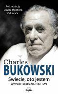 Okładka książki - CHARLES BUKOWSKI. Świecie, oto jestem. Wywiady i spotkania, 1963 - 1993