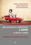 Okładka książki - Jak pracować z dzieckiem z ADHD. Poradnik dla rodziców i nauczycieli