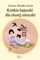 Okładka książki - Krótkie bajeczki dla chorej córeczki