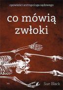 Okładka ksiązki - Co mówią zwłoki. Opowieści antropologa sądowego