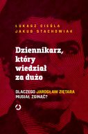 Okładka - Dziennikarz, który wiedział za dużo. Dlaczego Jarosław Ziętara musiał zginąć?