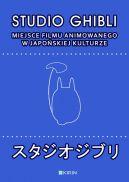 Okładka książki - Studio Ghibli. Miejsce filmu animowanego w japońskiej kulturze