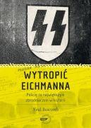 Okładka książki - Wytropić Eichmanna. Pościg za największym zbrodniarzem w historii