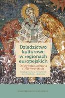 Okładka ksiązki - Dziedzictwo kulturowe w regionach europejskich. Odkrywanie, ochrona i (re)interpretacja