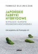 Okładka - Japońskie fabryki hybrydowe w Polsce i w Europie Środkowo-Wschodniej. Od socjalizmu do Przemysłu 4.0