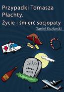 Okładka - Przypadki Tomasza Płachty. Życie i śmierć socjopaty