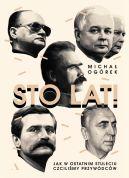 Okładka ksiązki - Sto lat!. Jak w ostatnim stuleciu czciliśmy przywódców