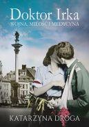 Okładka książki - Doktor Irka. Wojna, miłość i medycyna