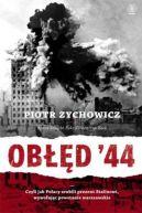 Okładka książki - Obłęd '44. Czyli jak Polacy zrobili prezent Stalinowi, wywołując powstanie warszawskie