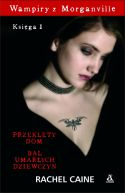 Okładka książki - Wampiry z Morganville. Księga 1. Przeklęty dom, Bal umarłych dziewczyn