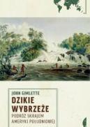 Okładka ksiązki - Dzikie wybrzeże. Podróż skrajem Ameryki Południowej