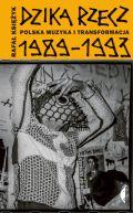 Okładka książki - Dzika rzecz. Polska muzyka i transformacja 1989-1993