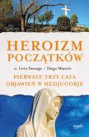 Okładka ksiązki - Heroizm początków. Pierwsze trzy lata objawień w Medjugorje