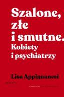 Okładka książki - Szalone, złe i smutne. Kobiety i psychiatrzy