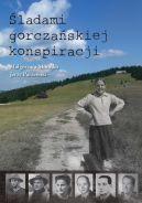 Okładka książki - Śladami gorczańskiej konspiracji
