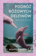 Okładka książki -  Podróż różowych delfinów. Wyprawa do Amazonii